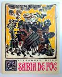 SABIA DE FOC , POVESTIRI ISTORICE de ALEXANDRU MITRU , ILUSTRATII de NICOLAE HILOHI , 1969