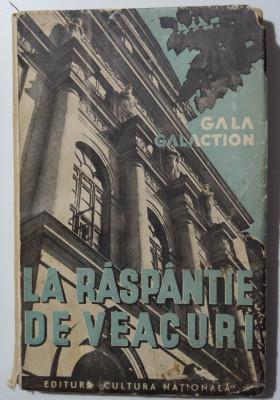 """Gala Galaction - La răspântie de veacuri (vol. 1; Editura """"Cultura Națională"""") foto"""