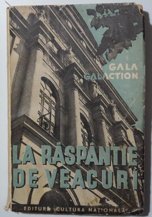 """Gala Galaction - La răspântie de veacuri (vol. 1; Editura """"Cultura Națională"""")"""