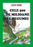 Cumpara ieftin Cele 500 de milioane ale Begumei/Jules Verne