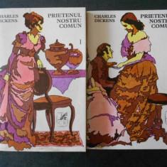 CHARLES DICKENS - PRIETENUL NOSTRU COMUN 2 volume