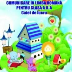 Comunicare in limba romana pentru clasa a II-a, caiet de lucru/Adina Grigore, Cristina Ipate-Toma, Nicoleta-Sonia Ionica