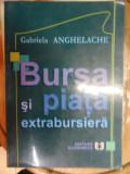 Bursa Si Piata Extrabursiera - Gabriela Anghelache ,548976