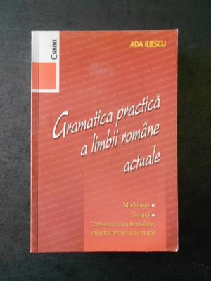 ADA ILIESCU - GRAMATICA PRACTICA A LIMBII ROMANE ACTUALE (2008) foto