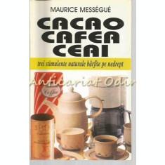 Cacao, Cafea, Ceai - Maurice Messegue
