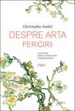 Despre arta fericirii. 25 de lectii - de  Christophe Andre