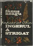 Ingerul A Strigat. Roman - Fanus Neagu