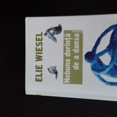 ELIE WIESEL NEBUNA DORINTA DE A DANSA