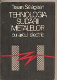 Traian Salagean - Tehnologia sudării metalelor cu arcul electric