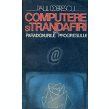 Computere si trandafiri sau paradoxurile progresului (Ed. Politica)