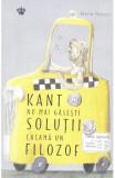 Kant nu mai gaseste solutii, cheama un filozof - Marie Robert