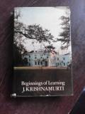 BEGINNINGS OF LEARNING - J. KRISHNAMURTI (CARTE IN LIMBA ENGLEZA)