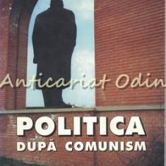 Politica Dupa Comunism - Alina Mungiu-Pippidi - Structura, Cultura, Psihologie