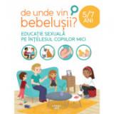 De unde vin bebelusii? Educatie sexuala pe intelesul copiilor mici (5-7 ani)