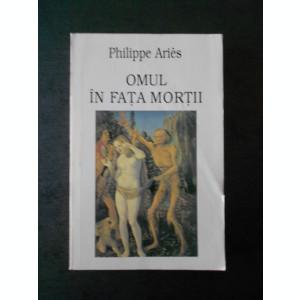PHILIPPE ARIES - OMUL IN FATA MORTII volumul 1