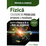 Fizica culegere de probleme propuse si rezolvate pentru clasa a X-a si bacalaureat. Editia 2018, autor Mihaela Chirita