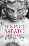 Despre eroi si morminte/Ernesto Sabato