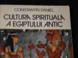 CULTURA SPIRITUALA A EGIPTULUI ANTIC-CONSTANTIN DANIEL-518- PG-, Alta editura