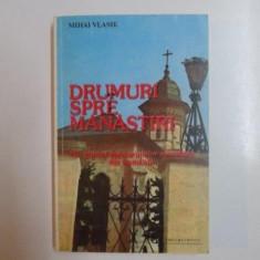 DRUMURI SPRE MANASTIRI . MIC GHID AL ASEZAMINTELOR MONAHALE DIN ROMANIA de MIHAI VLASIE , 1992