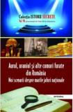 Aurul, uraniul și alte comori furate din România