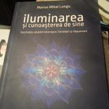 ILUMINAREA SI CUNOASTEREA DE SINE - MARIUS MIHAI LUNGU, ED ATMAN 2016,242 PAG
