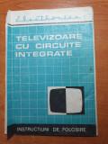 Instructiuni de folosire televizor cu circuite integrate - perioada comunista