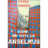 Scene din viata lui Anselmus | Vasile Gogea
