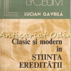 Clasic Si Modern In Stiinta Ereditatii - Lucian Gavrila