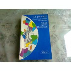 LE PRE CARRE, GEOGRAPHIE HISTORIQUE DE LA FRANCE - ALFRED FIERRO DOMENECH (CARTE IN LIMBA FRANCEZA)