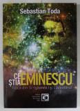 """Ce ştia Eminescu Fizica din """"Scrisoarea I"""" şi """"Luceafărul""""/ Sebastian Toda"""