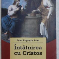 INTALNIREA CU CRISTOS , PAGINI PENTRU A MEDITA SFANTA EVANGHELIE de JUAN ESQUERDA BIFET , 2006