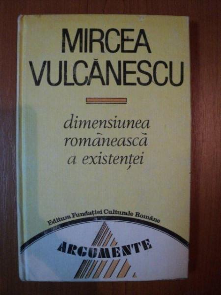 DIMENSIUNEA ROMANEASCA A EXISTENTEI de MIRCEA VULCANESCU , 1991 ,