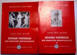 ISTORIA TEATRULUI DIN PERSPECTIVA ANTROPOLOGICA , VOL. I-II , de EUGEN VIRGIL NICOARA , 2004,