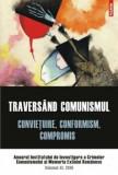 Traversind comunismul. Convietuire, conformism, compromis. Anuarul Institutului de Investigare a Crimelor Comunismului si Memoria Exilului Romanesc. V, Polirom