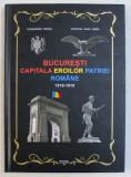 BUCURESTI - CAPITALA EROILOR PATRIEI ROMANE (1916-1919) de ALEXANDRU SURDU , CRISTIAN RADU NEMA