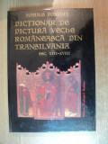 DICTIONAR DE PICTURA VECHE ROMANEASCA DIN TRANSILVANIA , SEC XIII - XVIII de MARIUS PORUMB , Bucuresti 1998