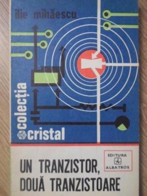 UN TRANZISTOR, DOUA TRANZISTOARE - ILIE MIHAESCU foto