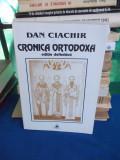 DAN CIACHIR - CRONICA ORTODOXA ( EDITIE DEFINITIVA ) , IASI , 2001
