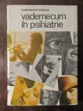 VADEMECUM IN PSIHIATRIE CONSTANTIN GORGOS EDITURA MEDICALA 1985 /676 PAGINI