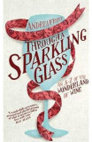 Through a Sparkling Glass: An A-Z of the Wonderland of Wine - Andrea Frost