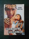 JOHN KNITTEL - BAZALTUL ALBASTRU