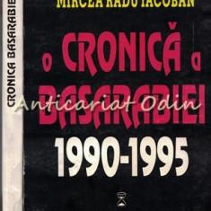 O Cronica A Basarabiei 1990-1999 (I si II) - Mircea Radu Iacoban