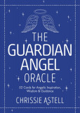 The Guardian Angel Oracle: Oracle Cards for Inspiration, Wisdom and Guidance