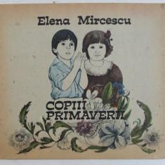 COPIII PRIMAVERII de ELENA MIRCESCU , coperta si ilustratiile de RODICA GHILEA , 1989