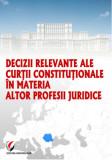 Cumpara ieftin Decizii relevante ale Curtii Constitutionale in materia altor profesii juridice