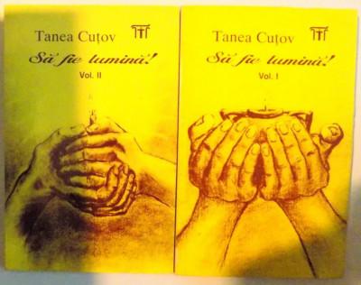 SA FIE LUMINA VOL. I - II de TANEA CUTOV , 1994 foto