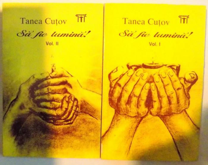SA FIE LUMINA VOL. I - II de TANEA CUTOV , 1994