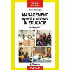Management general si strategic in educatie. Ghid practic - Alois Ghergut