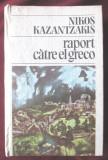 """RAPORT CATRE EL GRECO"", Nikos Kazantzakis, 1986, Alta editura"