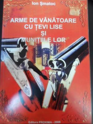 Arme De Vanatoare Cu Tevi Lise Si Munitiile Lor - Ion Smatoc ,549037 foto